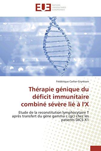 9783841799234: Th�rapie g�nique du d�ficit immunitaire combin� s�v�re li� � l'X: Etude de la reconstitution lymphocytaire T apr�s transfert du g�ne gamma c (gc) chez les patients DICS-X1