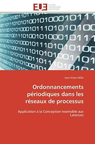 9783841799586: Ordonnancements périodiques dans les réseaux de processus: Application à la Conception Insensible aux Latences (French Edition)