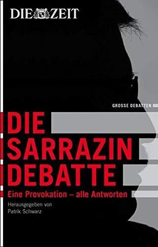 Die Zeit: Die Sarrazin Debatte. Eine Provokation - und die Antworten - Schwarz, Patrik