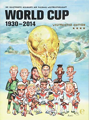 9783841903327: World Cup 1930-2014 (Weltmeister Edition): Die illustrierte Geschichte der Fußball Weltmeisterschaft