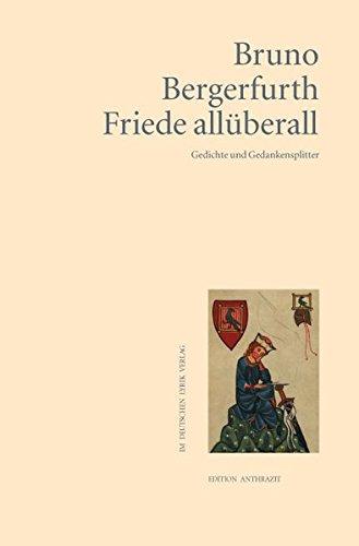 Friede allüberall: Gedichte und Gedankensplitter: Bergerfurth, Bruno