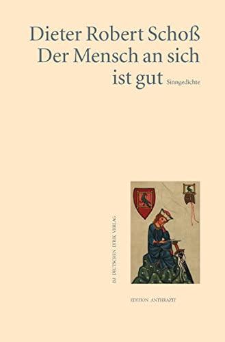 Der Mensch an sich ist gut: Gedichte: Scho�, Dieter Robert