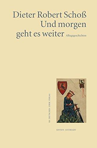 Und morgen geht es weiter: Alltagsgeschichten (Edition anthrazit im deutschen lyrik verlag)