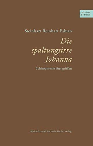 9783842241282: Die spaltungsirre Johanna: Schizophrenie läßt grüßen