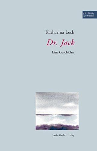 Dr. Jack: Eine Geschichte: Lech, Katharina
