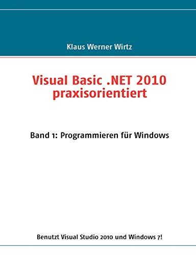 Visual Basic .NET 2010 praxisorientiert: Wirtz, Klaus Werner