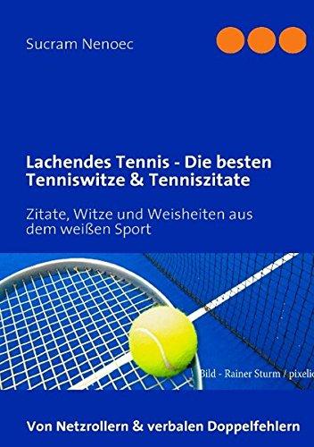 Lachendes Tennis - Die besten Tenniswitze & Tenniszitate: Nenoec, Sucram