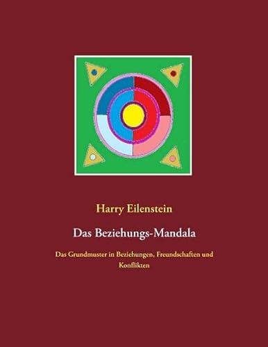 Das Beziehungs-Mandala : Das Grundmuster in Beziehungen, Freundschaften und Konflikten - Harry Eilenstein