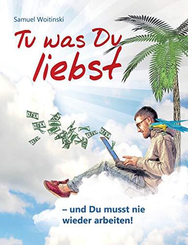 9783842300583: Tu Was Du Liebst - Und Du Musst Nie Wieder Arbeiten!