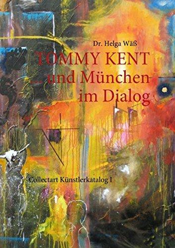 TOMMY KENT . und München im Dialog : Collectart - Künstlerkatalog I. Gemälde bos 2010 - Wäß, Helga (Verfasser)