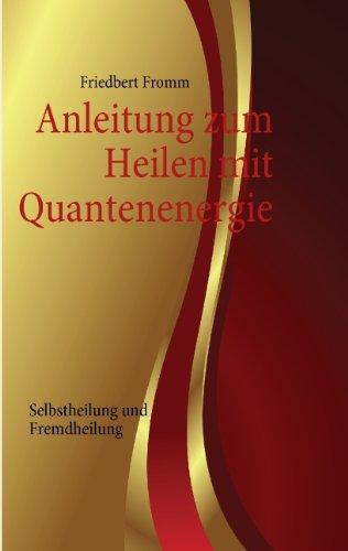 Anleitung zum Heilen mit Quantenenergie : Selbstheilung und Fremdheilung - Friedbert Fromm