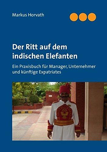 9783842311633: Der Ritt auf dem indischen Elefanten: Ein Praxisbuch f�r Manager, Unternehmer und k�nftige Expatriates