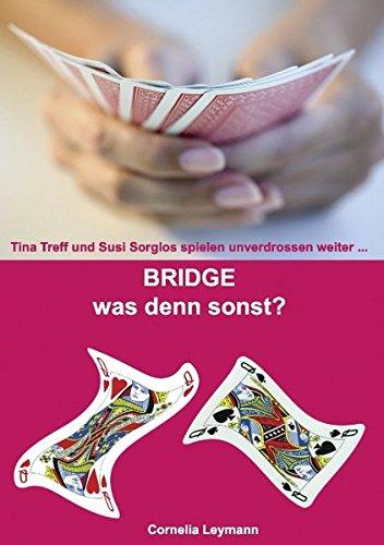Bridge was denn sonst?: Tina Treff und Susi Sorglos spielen unverdrossen weiter ... - Cornelia Leymann