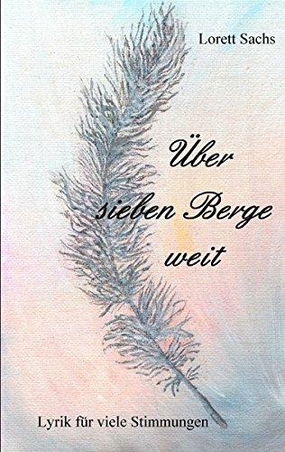 Über sieben Berge weit: Lyrik für viele Stimmungen - Sachs, Lorett