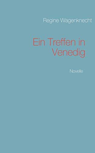 Ein Treffen in Venedig: Novelle. - Wagenknecht, Regine
