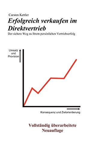 Erfolgreich verkaufen im Direktvertrieb: Der sichere Weg zu Ihrem persoenlichen Vertriebserfolg (Paperback) - Carsten Kettler