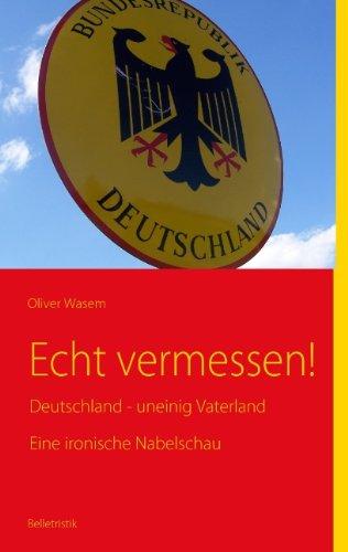 Echt vermessen!: Deutschland - uneinig Vaterland