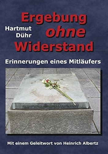 Ergebung ohne Widerstand. Erinnerungen eines Mitläufers. Mit einem Geleitw. von Heinrich Albertz. - Dühr, Hartmut