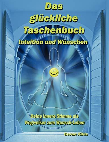 Das Gl Ckliche Taschenbuch - Intuition Und W Nschen: Goran Kikic