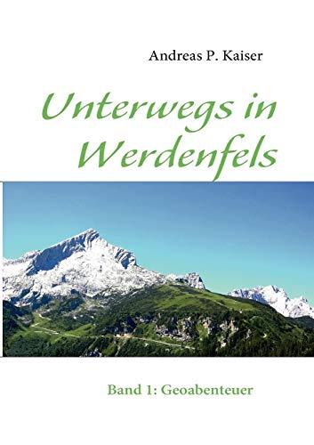Unterwegs in Werdenfels: Kaiser, Andreas P.