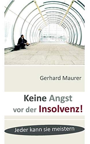 Keine Angst vor der Insolvenz!: Maurer, Gerhard