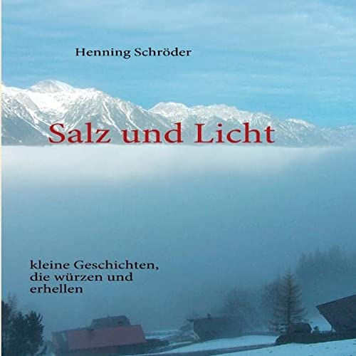 Salz und Licht: kleine Geschichten, die würzen: Henning Schröder
