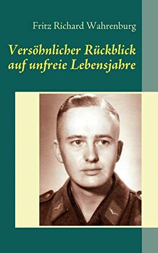 Versoehnlicher Ruckblick auf unfreie Lebensjahre (Paperback) - Fritz Richard Wahrenburg