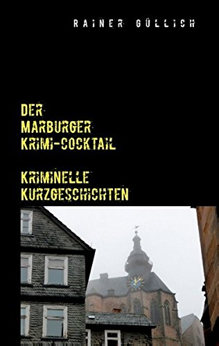 Der Marburger Krimi-Cocktail: Güllich, Rainer