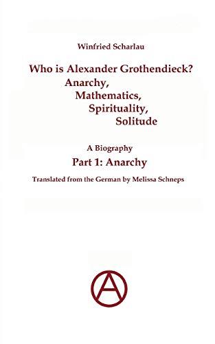 Who is Alexander Grothendieck? Part 1: Anarchy: Scharlau, Winfried