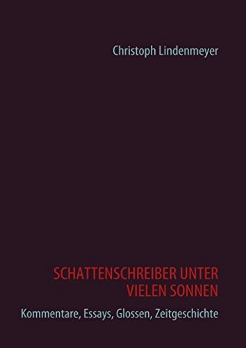 9783842341111: SCHATTENSCHREIBER UNTER VIELEN SONNEN: Kommentare, Essays, Glossen, Zeitgeschichte