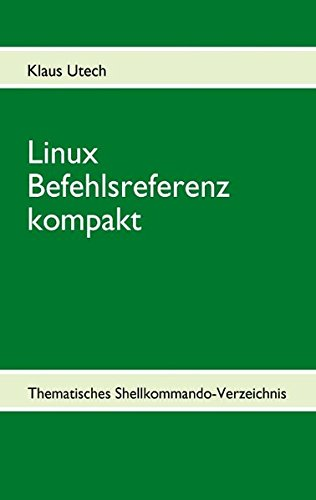 9783842343115: Linux Befehlsreferenz kompakt: Thematisches Shellkommando-Verzeichnis