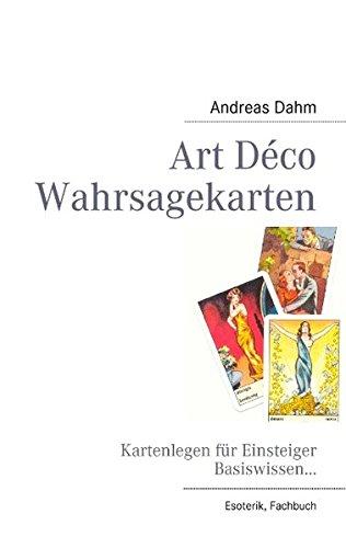 Art Déco Wahrsagekarten: Kartenlegen für Einsteiger Basiswissen...: Dahm, Andreas