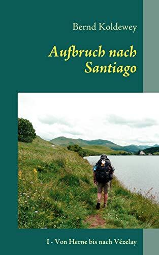 Aufbruch Nach Santiago: Bernd Koldewey