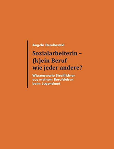 Sozialarbeiterin - (K)Ein Beruf Wie Jeder Andere?: Angela Dembowski