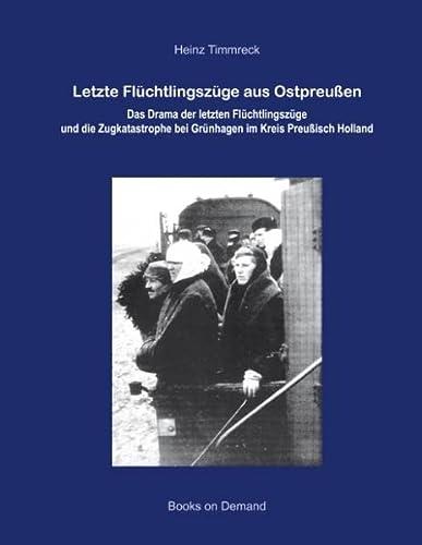 9783842349667: Letzte Flüchtlingszüge aus Ostpreußen: Das Drama der letzten Flüchtlingszüge und die Zugkatastrophe bei Grünhagen im Kreis Preußisch Holland