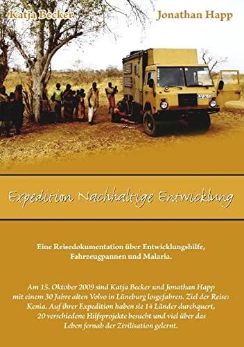 Expedition Nachhaltige Entwicklung: Eine Reisedokumentation über Entwicklungshilfe,: Becker, Katja, Happ,