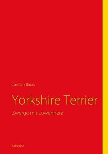 Yorkshire Terrier: Zwerge mit Löwenherz: Bauer, Carmen