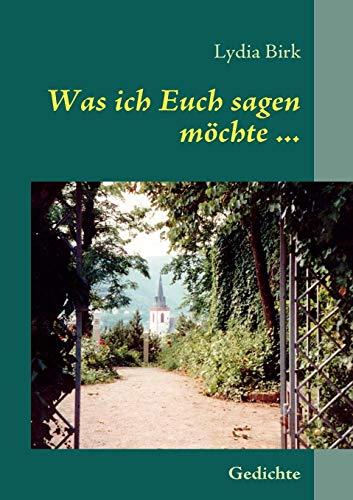 Was ich Euch sagen möchte . (German Edition): Lydia Birk