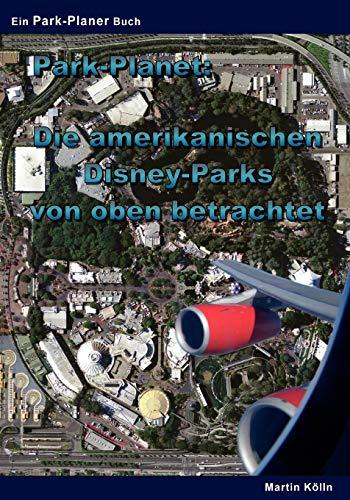 Park-Planet: Die amerikanischen Disney-Parks von oben betrachtet: Kölln, Martin