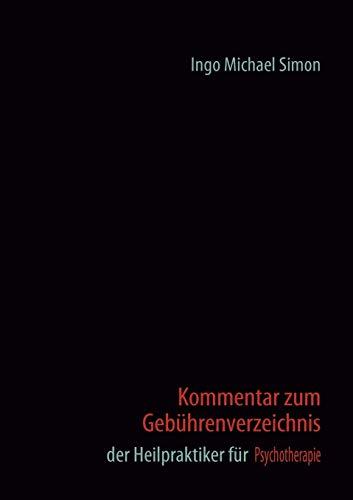 Kommentar zum Gebührenverzeichnis der Heilpraktiker für Psychotherapie: Ingo Michael ...