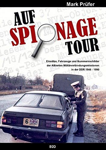 9783842360532: AUF SPIONAGE TOUR: Einsätze, Fahrzeuge und Nummernschilder der Alliierten Militärverbindungsmissionen in der DDR 1946-1990