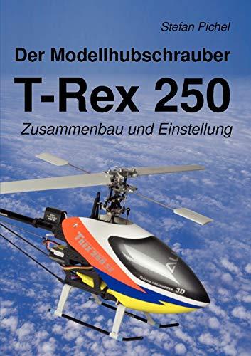9783842360808: Der Modellhubschrauber T-Rex 250 (German Edition)