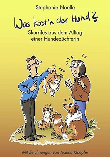 Was kost'n der Hund?: Skurriles aus dem Alltag einer Hundezüchterin: Noelle, Stephanie