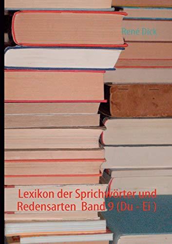 Lexikon Der Sprichw Rter Und Redensarten Band 9 (Du - Ei ): Renà Dick