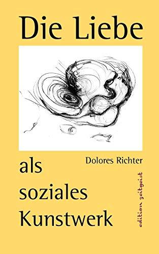 Die Liebe als soziales Kunstwerk: Richter, Dolores