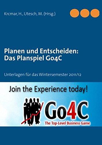 9783842365674: Planen und Entscheiden: Das Planspiel Go4C: Unterlagen für das Wintersemester 2011/12