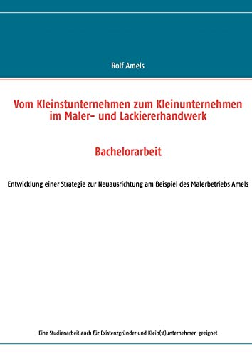 Vom Kleinstunternehmen zum Kleinunternehmen im Maler- und Lackiererhandwerk: Rolf Amels