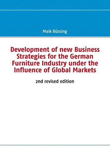 Development of new Business Strategies for the German Furniture Industry under the Influence of ...