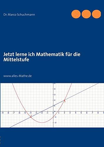 Jetzt lerne ich Mathematik für die Mittelstufe: Marco Schuchmann