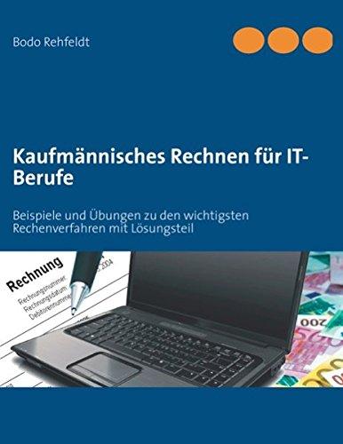 9783842369245: Kaufmännisches Rechnen für IT-Berufe: Beispiele und Übungen zu den wichtigsten Rechenverfahren mit Lösungsteil